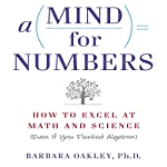 A Mind for Numbers: How to Excel at Math and Science (Even If You Flunked Algebra) | Barbara Oakley