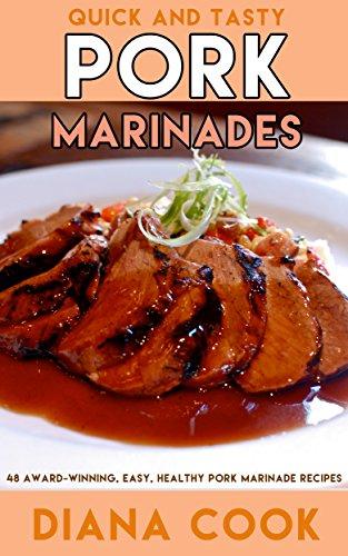 Quick and Tasty Pork Marinades: 48 Award-Winning, Easy Pork Marinade Recipes