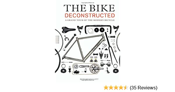 The Bike Deconstructed  A Grand Tour of the Modern Bicycle  Richard  Hallett  9781616892289  Amazon.com  Books 8516dd6e2