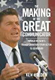 The Making of the Great Communicator, Kenneth Holden, 0762778490