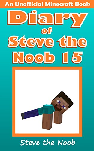 Diary of Steve the Noob 15 (An Unofficial Minecraft Book) (Diary of Steve the Noob Collection) ()
