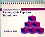 Pocket Reference to Radiographic Exposure Techniques, Kath, Kathleen, 0801669073