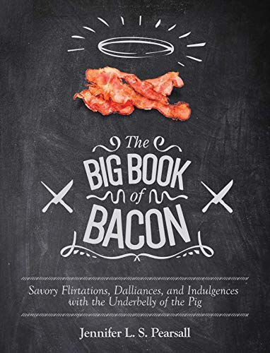 The Big Book of Bacon: Savory Flirtations, Dalliances, and Indulgences with the Underbelly of the Pig (Big Popcorn Machine)