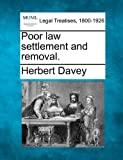 Poor law settlement and Removal, Herbert Davey, 1240024843