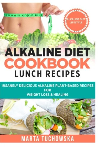 2: Alkaline Diet Cookbook: Lunch Recipes: Insanely Delicious Alkaline Plant-Based Recipes for Weight Loss & Healing: Volume 2 (Alkaline Recipes, Plant Based Cookbook , Nutrition)
