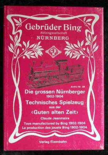 Gebrüder Bing, die großen Nürnberger. Technisches Spielzeug aus der guten alten Zeit . Händler-Kataloge 1902 -1904. Bing Brothers: Toys Manufactured by Bing, 1902-1904, (Archive #28)