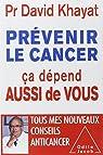 Prévenir le cancer , ça dépend aussi de vous par Khayat