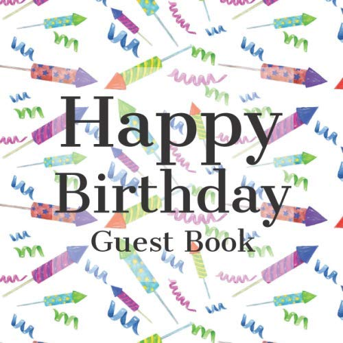 Happy Birthday Guest Book: Fun Confetti Rocket Themed - Signing Celebration w Photo Space Gift Log Party Event Reception Visitor Advice Wishes Message ... Unique Elegant Accessories Idea Scrapbook (Confetti Rockets)