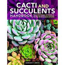 Cacti and Succulents Handbook: Basic Growing Techniques and a Directory of More Than 140 Common Species and Varieties