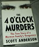 THE 4 O'CLOCK MURDERS - The True Story of a Mormon Family's Vengenance