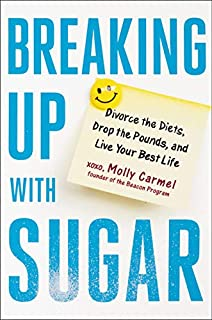 Book Cover: Breaking Up With Sugar: Divorce the Diets, Drop the Pounds, and Live Your Best Life