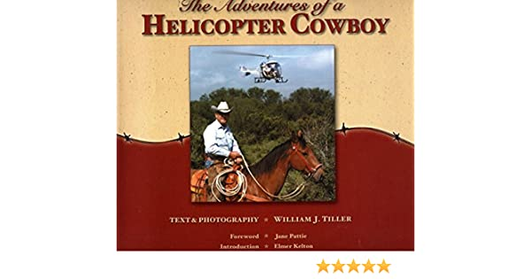 The adventures of a helicopter cowboy william j tiller the adventures of a helicopter cowboy william j tiller 9780972789905 amazon books fandeluxe Images