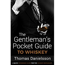 The Gentleman's Pocket Guide to Whiskey: A Quick Reference Guide for the Whiskey Enthusiast (The Gentleman's Pocket Guides Book 1)