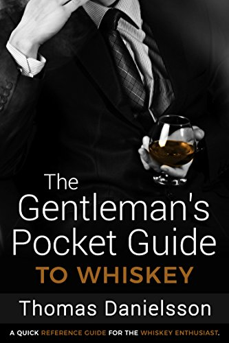 The Gentleman's Pocket Guide to Whiskey: A Quick Reference Guide for the Whiskey Enthusiast (The Gentleman's Pocket Guides Book 1) by Thomas Danielsson