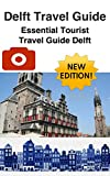 Delft Travel Guide (NEW EDITION): Essential Tourist Travel Guide Delft (Delft, Delft Travel Guide, Delft design guide, The Hague, Amsterdam travel guide)