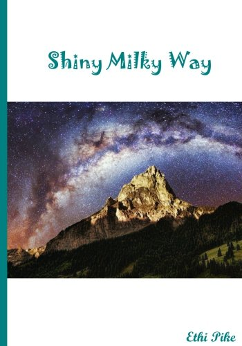 Read Online Shiny Milky Way - Outer Space Notebook / Extended Lined Pages / Soft Matte Cover: An Ethi Pike Collectible Journal : Science pdf