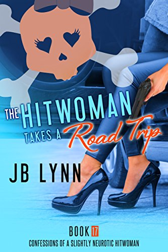 Cat Armani - The Hitwoman Takes A Road Trip (Confessions of a Slightly Neurotic Hitwoman Book 17)