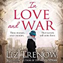 In Love and War Audiobook by Liz Trenow Narrated by Katie Scarfe