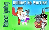 Bullies? No Worries!