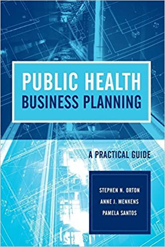 Book Public Health Business Planning: A Practical Guide by Orton, Stephen N., Menkens, Anne J., Santos, Pamela (2011)