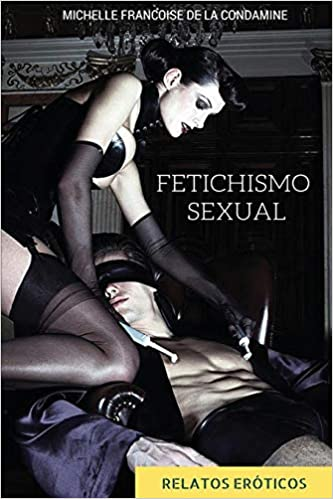 Fetichismo Sexual: Relatos Eroticos Fetichistas: Amazon.es: de la ...
