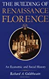 The Building of Renaissance Florence: An Economic and Social History