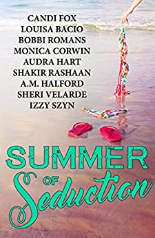 A Summer of Seduction: Summer Anthology by [Fox, Candi, Bacio, Louisa, Romans, Bobbi, Corwin, Monica, Hart, Audra, Rashaan, Shakir, Halford, A.M., Velarde, Sheri, Szyn, Izzy]