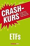 Crashkurs ETFs: Das Einsteigerwerk für ETF-Anleger - und alle, die langfristig und günstig Vermögen aufbauen wollen