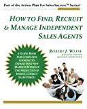 img - for How to Find, Recruit & Manage Independent Sales Agents: Part of the Action Plan For Sales Success Series book / textbook / text book