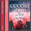 The Year I Met You Audiobook by Cecelia Ahern Narrated by Remie Purtill-Clarke