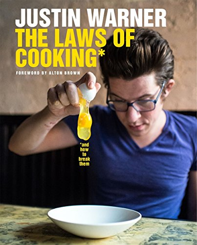 The Laws of Cooking: And How to Break Them by Justin Warner