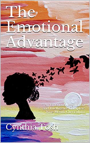 The Emotional Advantage (First Edition) Volume One (All Ages): An Emotional Regulation and Intelligence Complete Nine Month Curriculum