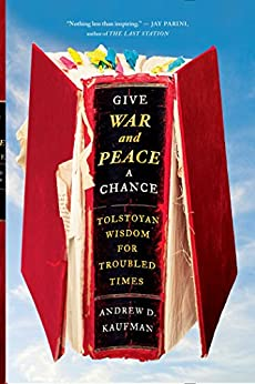 Give War and Peace a Chance: Tolstoyan Wisdom for Troubled Times by [Kaufman, Andrew D.]