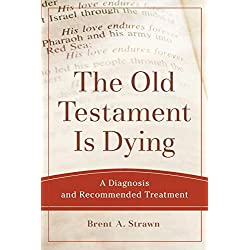 The Old Testament Is Dying: A Diagnosis and Recommended Treatment (Theological Explorations for the Church Catholic)