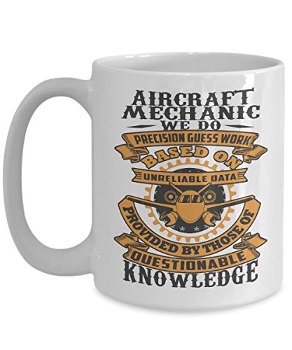 Aircraft Mechanic Coffee Mug Do Precision Guess Work Based On Unreliable Data 15oz Tea Cup Aviation Gifts