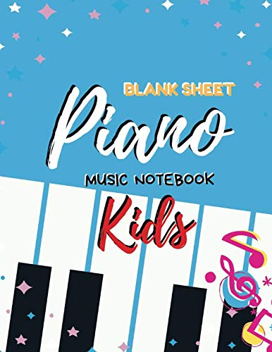 Blank Sheet Piano Music Notebook Kids: Music Manuscript Paper Journal, Staff Paper, Music Notebooks, Notation Paper for Composing, Musicians, ... Writing for Children and for All Music Lovers