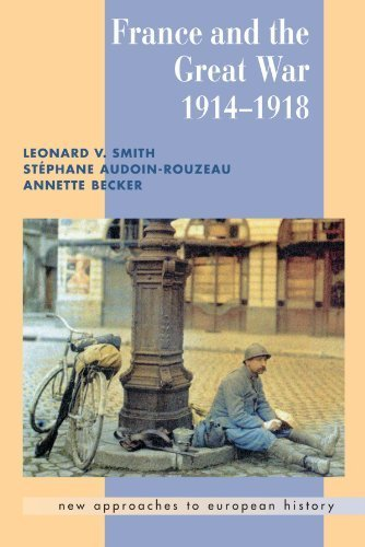 Download France and the Great War (New Approaches to European History) by Smith, Leonard V.; Sté Audoin-Rouzeau, phane; Becker, A published by Cambridge University Press pdf