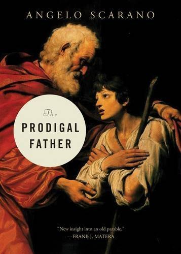 The Prodigal Father by Angelo Scarano (2014-12-17)