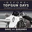 Before Topgun Days: The Making of a Jet Fighter Instructor Audiobook by Dave Bio Baranek Narrated by Stephen Hoye