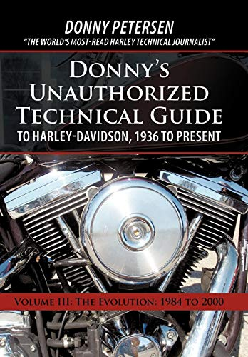 Donny's Unauthorized Technical Guide to Harley-Davidson, 1936 to Present: Volume III: The Evolution: 1984 to 2000 ()