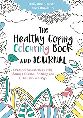 the healthy coping colouring book and journal creative activities to help manage stress anxiety and other big feelings pooky knightsmith emily hamilton