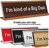 I'm kind of a Big Deal ~ Engraved Office Desk Name Plate (Enter your own design)