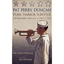 PAT PERRY DUNCAN PEARL HARBOR SURVIVOR: USS Raleigh's Bugler December 7, 1941