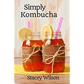 Simply Kombucha (Volume 2) 27 Welcome to the exciting world of kombucha! — What is kombucha? Where did it come from? Why do people drink it? Is it as healthy as people claim? And how ex