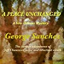 A Place Unchanged: A New Orleans Mystery Audiobook by George Sanchez Narrated by George Sanchez