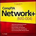 CompTIA Network+ (N10-004) Lecture Series Lecture by  PrepLogic Narrated by  uncredited