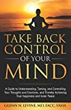 Take Back Control of Your Mind: A Guide to