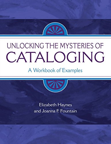 Unlocking The Mysteries Of Cataloging A Workbook Of Examples Library And Information Science Text Series Epub