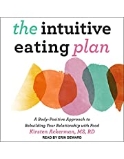 The Intuitive Eating Plan: A Body-Positive Approach to Rebuilding Your Relationship with Food