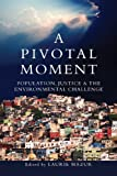 img - for A Pivotal Moment: Population, Justice, and the Environmental Challenge book / textbook / text book